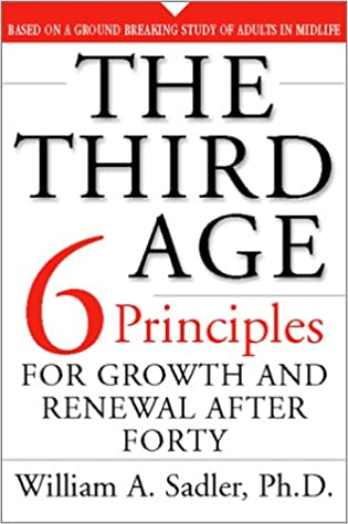 The Third Age: Six Principles for Personal Growth and Renewal After Forty